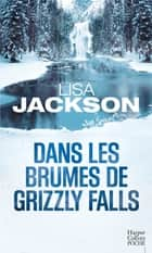 Dans les brumes de Grizzly Falls ebook by Lisa Jackson