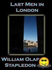 Last Men in London - (Sunday Classic) ebook by Olaf Stapledon,William Olaf Stapledon