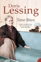 Time Bites: Views and Reviews ebook by Doris Lessing