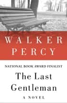 The Last Gentleman - A Novel ebook by Walker Percy
