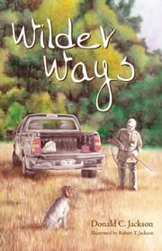 Wilder Ways ebook by Donald C. Jackson,Robert T. Jackson
