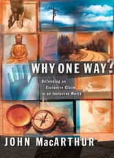 Why One Way? ebook by John F. MacArthur