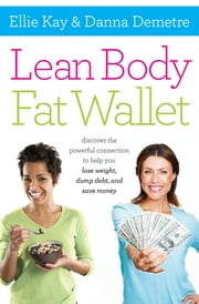 Lean Body, Fat Wallet - Discover the Powerful Connection to Help You Lose Weight, Dump Debt, and Save Money ebook by Ellie Kay, Danna Demetre
