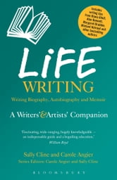 Life Writing - A Writers' and Artists' Companion ebook by Sally Cline,Carole Angier
