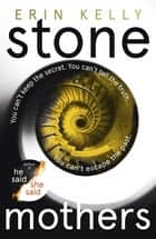 Stone Mothers - the thrilling new suspense novel from the bestselling author of He Said/She Said ebook by Erin Kelly