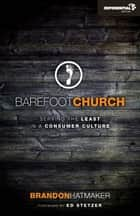 Barefoot Church - Serving the Least in a Consumer Culture ebook by Brandon Hatmaker