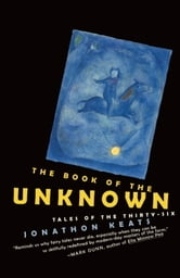 The Book of the Unknown - Tales of the Thirty-six ebook by Jonathon Keats