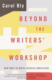 Beyond the Writers' Workshop - New Ways to Write Creative Nonfiction ebook by Carol Bly