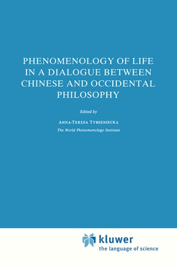 Phenomenology of Life in a Dialogue Between Chinese and Occidental Philosophy ebook by