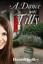 A Dance with Tilly ebook by Daniel Kelley