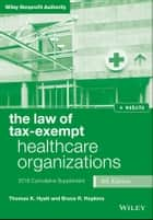 The Law of Tax-Exempt Healthcare Organizations, 2018 Supplement ebook by Thomas K. Hyatt, Bruce R. Hopkins