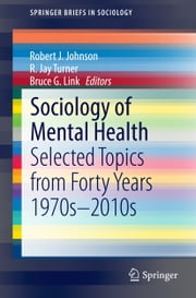 Sociology of Mental Health - Selected Topics from Forty Years 1970s-2010s ebook by Robert J. Johnson,R. Jay Turner,Bruce G. Link