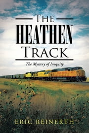 THE HEATHEN TRACK - The Mystery of Inequity ebook by Eric Reinerth