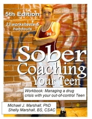 Sober Coaching Your Teen, A Workbook - Managing a Drug Crisis with your out-of-control Teen ebook by Michael J. Marshall, PhD,Shelly Marshall BS, CSAC