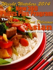 Weight Watchers 2014 New 360 Points Plus Program The Absolutely Most Delicious Asian Recipes Cookbook ebook by Janelle Johannson