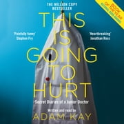 This is Going to Hurt - Secret Diaries of a Junior Doctor audiobook by Adam Kay