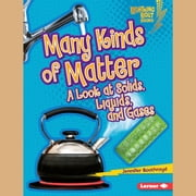 Many Kinds of Matter - A Look at Solids, Liquids, and Gases audiobook by Jennifer Boothroyd