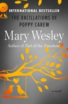The Vacillations of Poppy Carew - A Novel ebook by Mary Wesley