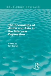 The Economies of Africa and Asia in the Inter-war Depression (Routledge Revivals) ebook by Ian Brown