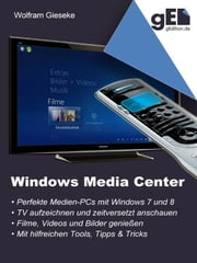 Windows Media Center - Die perfekte Medienoberfläche für Windows 7 und Windows 8 ebook by Wolfram Gieseke