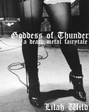 Goddess of Thunder: A Death Metal Fairytale 電子書 by Lilah Wild
