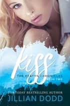 Kiss Me eBook by Jillian Dodd