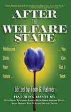 After the Welfare State: Politicians Stole Your Future, You Can Get It Back ebook by Tom Palmer