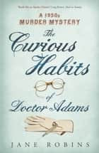 The Curious Habits of Dr Adams - A 1950s Murder Mystery ebook by Jane Robins