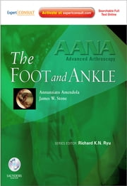 AANA Advanced Arthroscopy: The Foot and Ankle ebook by Ned Amendola,James W. Stone,Richard K. N. Ryu