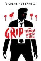 Grip - The Strange World of Men ebook by Gilbert Hernandez