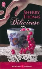 Délicieuse ebook by Sherry Thomas, Anne Busnel