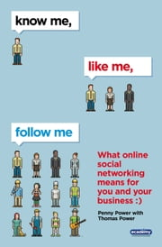 Know Me, Like Me, Follow Me - What Online Social Networking Means for You and Your Business ebook by Penny Power,Thomas Power