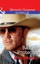 Ranger Protector (Mills & Boon Intrigue) (Texas Brothers of Company B, Book 1) ebook by Angi Morgan