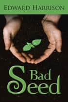 Bad Seed ebook by Edward Harrison