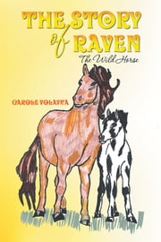 The Story of Raven - The Wild Horse ebook by Carole Volavka