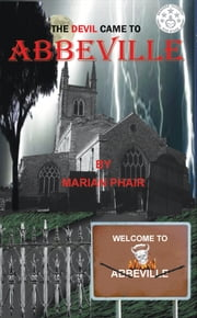 The Devil Came To Abbeville ebook by Marian Phair