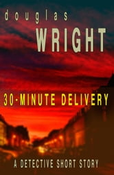 30-Minute Delivery: A Detective Short Story ebook by Douglas Wright
