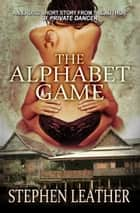 The Alphabet Game (an erotic short story) ebook by Stephen Leather