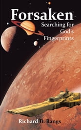 Forsaken - Searching for God's Fingerprints ebook by Richard D. Bangs