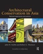 Architectural Conservation in Asia - National Experiences and Practice eBook by John H. Stubbs, Robert G. Thomson