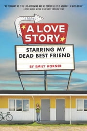 A Love Story Starring My Dead Best Friend ebook by Emily Horner