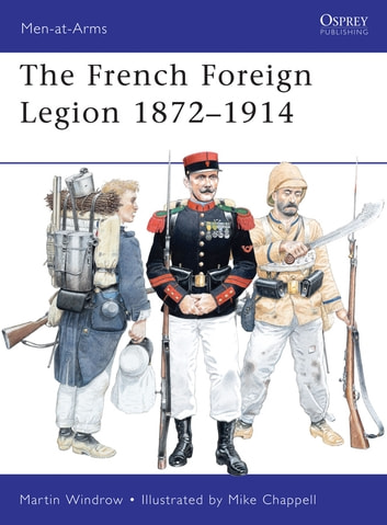 French Foreign Legion 1872-1914 ebook by Martin Windrow