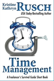Time Management: A Freelancer's Survival Guide Short Book ekitaplar by Kristine Kathryn Rusch