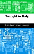Twilight in Italy ebook by D. H. (David Herbert) Lawrence
