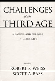 Challenges of the Third Age - Meaning and Purpose in Later Life ebook by Robert S. Weiss,Scott A. Bass