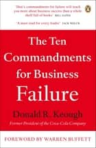 The Ten Commandments for Business Failure eBook by Don Keough