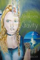 The Weakness of Gravity ebook by Maureen Tadlock