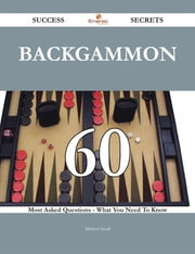 Backgammon 60 Success Secrets - 60 Most Asked Questions On Backgammon - What You Need To Know ebook by Mildred Small