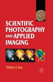 Scientific Photography and Applied Imaging ebook by Sidney Ray