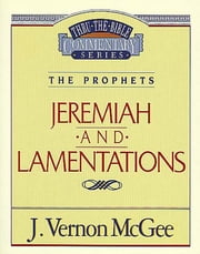 Jeremiah / Lamentations - The Prophets (Jeremiah/Lamentations) ebook by J. Vernon McGee